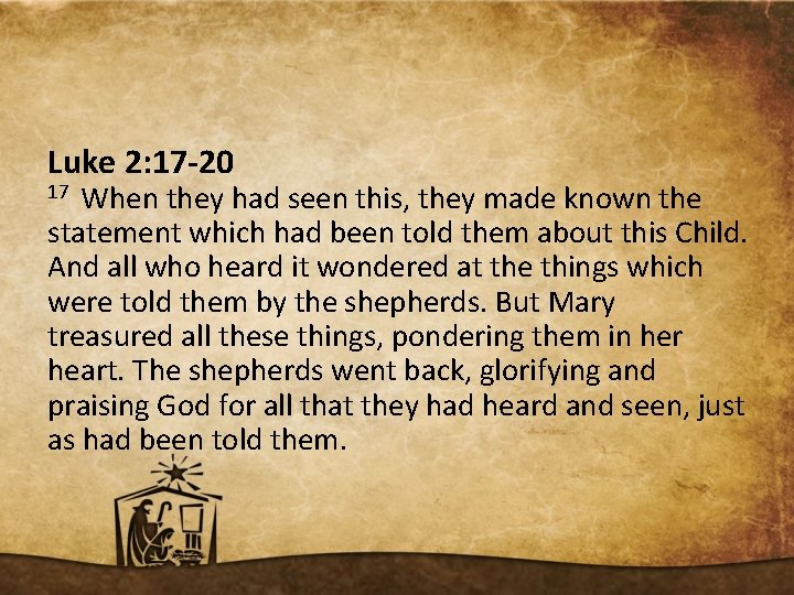 Luke 2: 17 -20 17 When they had seen this, they made known the