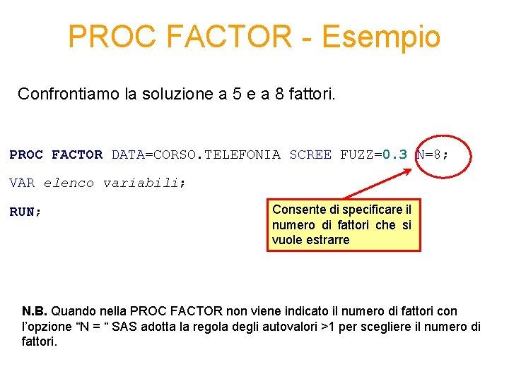 PROC FACTOR - Esempio Confrontiamo la soluzione a 5 e a 8 fattori. PROC