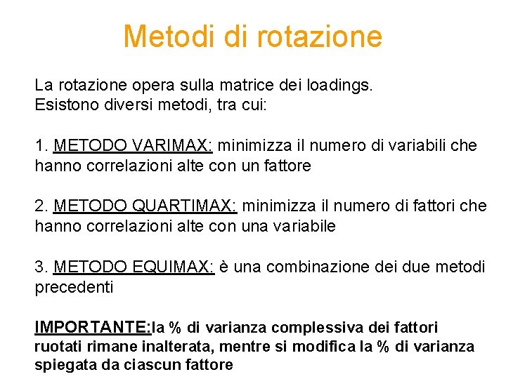 Metodi di rotazione La rotazione opera sulla matrice dei loadings. Esistono diversi metodi, tra