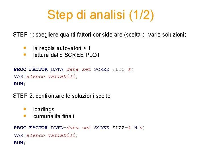 Step di analisi (1/2) STEP 1: scegliere quanti fattori considerare (scelta di varie soluzioni)