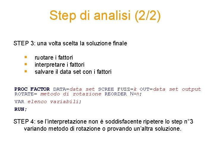 Step di analisi (2/2) STEP 3: una volta scelta la soluzione finale § §