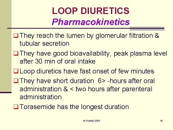 LOOP DIURETICS Pharmacokinetics q They reach the lumen by glomerular filtration & tubular secretion