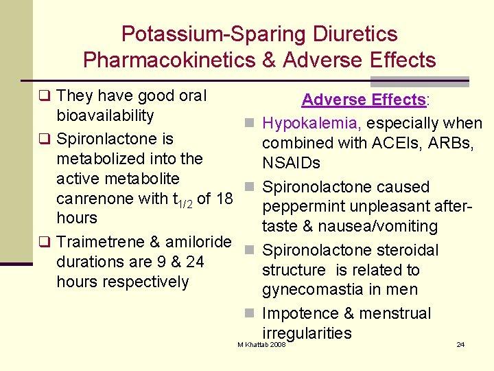 Potassium-Sparing Diuretics Pharmacokinetics & Adverse Effects q They have good oral bioavailability n q