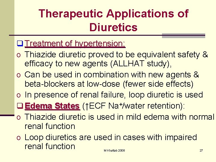 Therapeutic Applications of Diuretics q Treatment of hypertension: o Thiazide diuretic proved to be