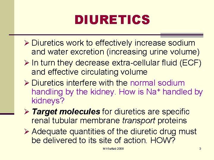 DIURETICS Ø Diuretics work to effectively increase sodium and water excretion (increasing urine volume)
