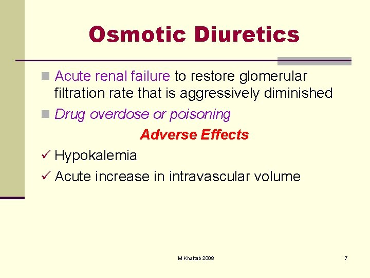 Osmotic Diuretics n Acute renal failure to restore glomerular filtration rate that is aggressively