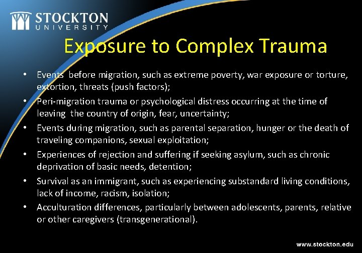 Exposure to Complex Trauma • Events before migration, such as extreme poverty, war exposure