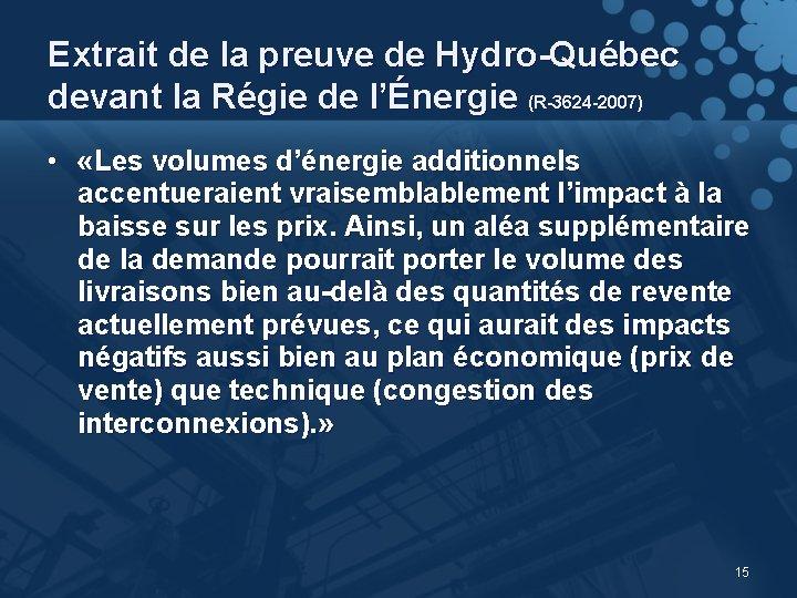 Extrait de la preuve de Hydro-Québec devant la Régie de l'Énergie (R-3624 -2007) •