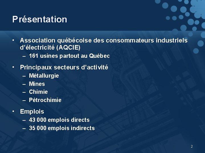 Présentation • Association québécoise des consommateurs industriels d'électricité (AQCIE) – 161 usines partout au