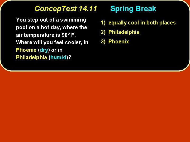 Concep. Test 14. 11 You step out of a swimming pool on a hot