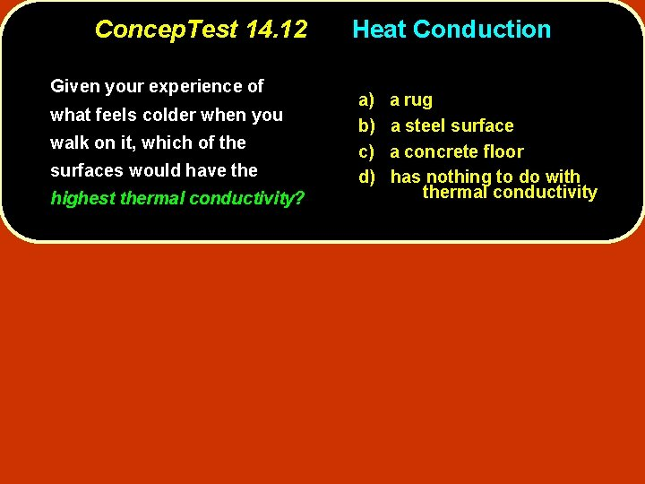 Concep. Test 14. 12 Given your experience of what feels colder when you walk