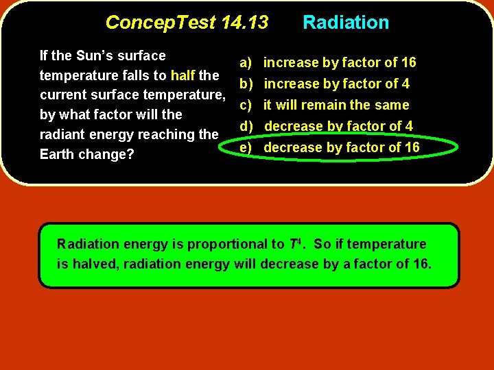 Concep. Test 14. 13 If the Sun's surface temperature falls to half the current