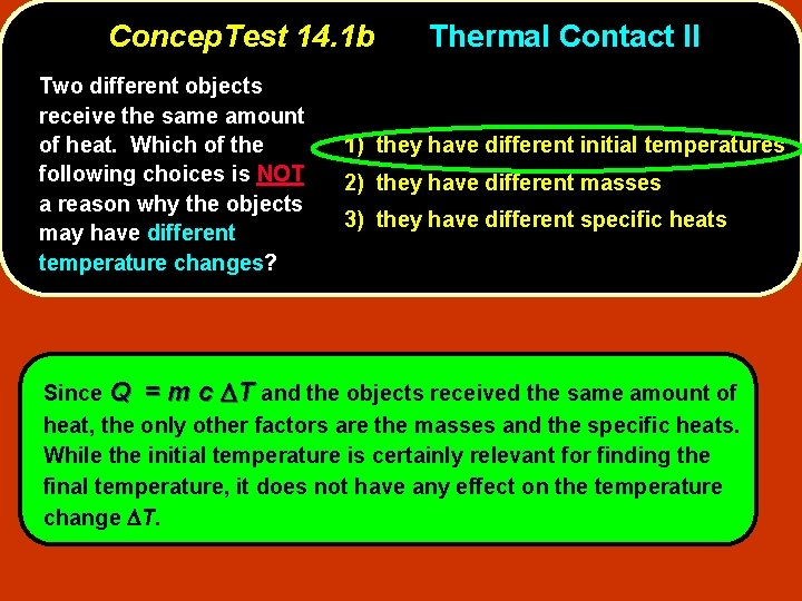 Concep. Test 14. 1 b Two different objects receive the same amount of heat.
