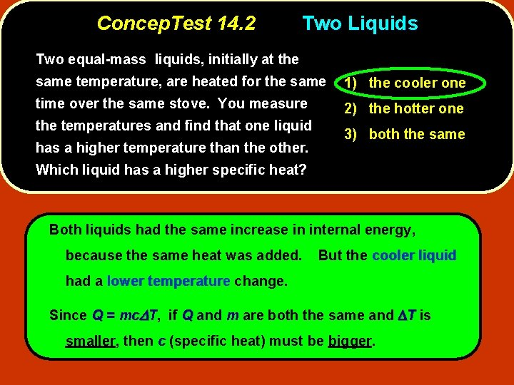 Concep. Test 14. 2 Two Liquids Two equal-mass liquids, initially at the same temperature,