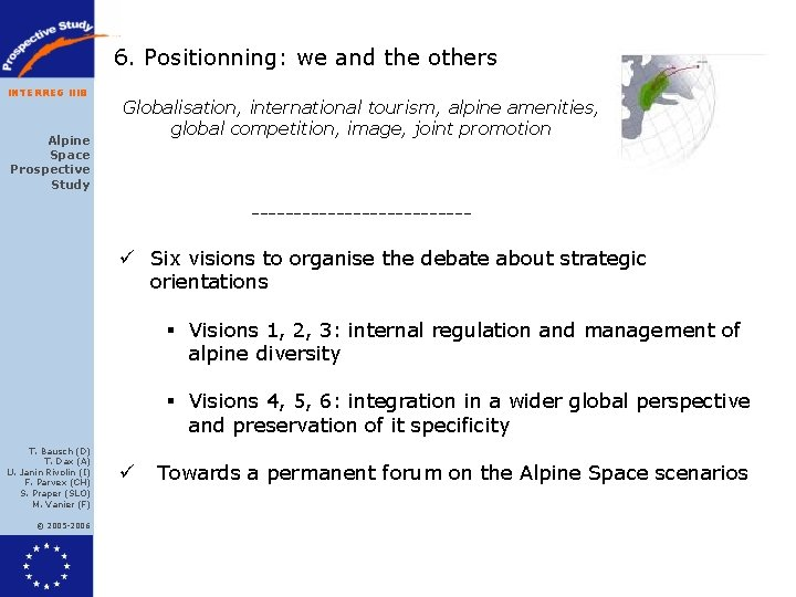 6. Positionning: we and the others INTERREG IIIB Alpine Space Prospective Study Globalisation, international