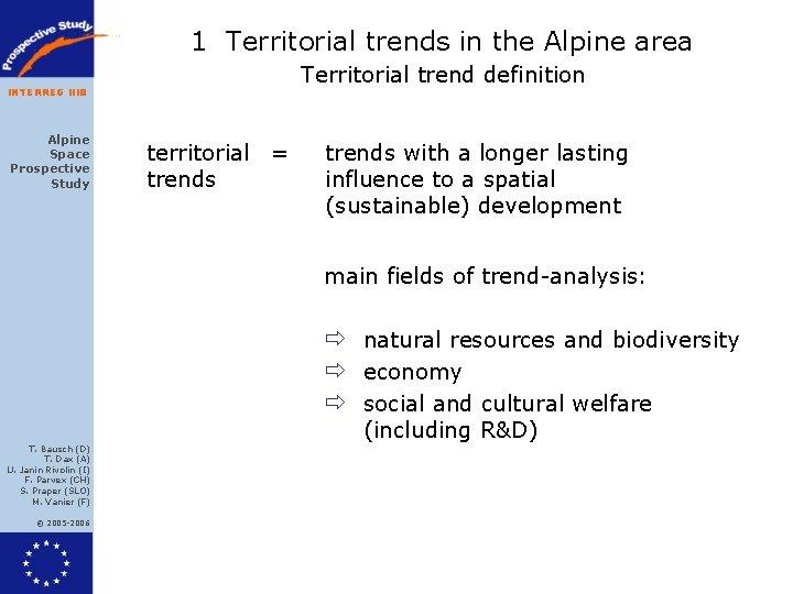 1 Territorial trends in the Alpine area Territorial trend definition INTERREG IIIB Alpine Space