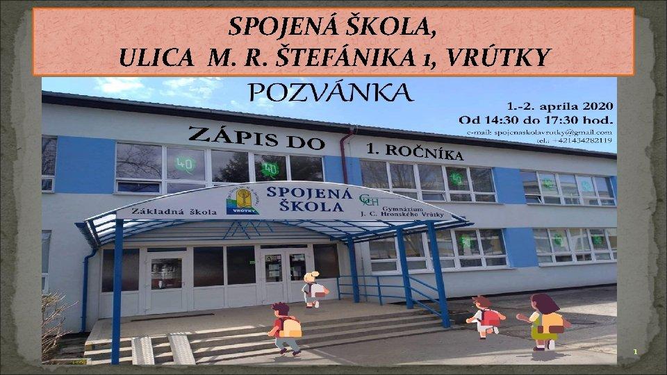 SPOJENÁ ŠKOLA, ULICA M. R. ŠTEFÁNIKA 1, VRÚTKY 1