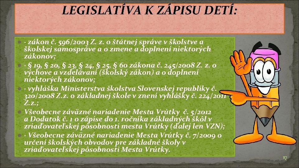 LEGISLATÍVA K ZÁPISU DETÍ: ● · zákon č. 596/2003 Z. z. o štátnej správe