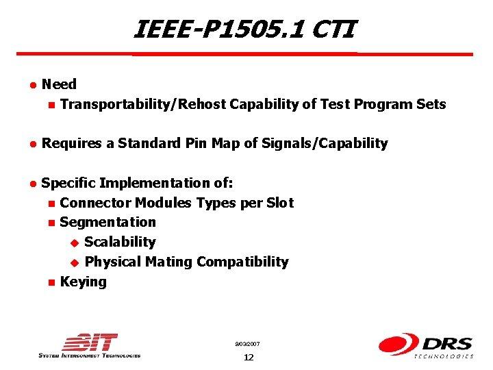 IEEE-P 1505. 1 CTI l Need n Transportability/Rehost Capability of Test Program Sets l