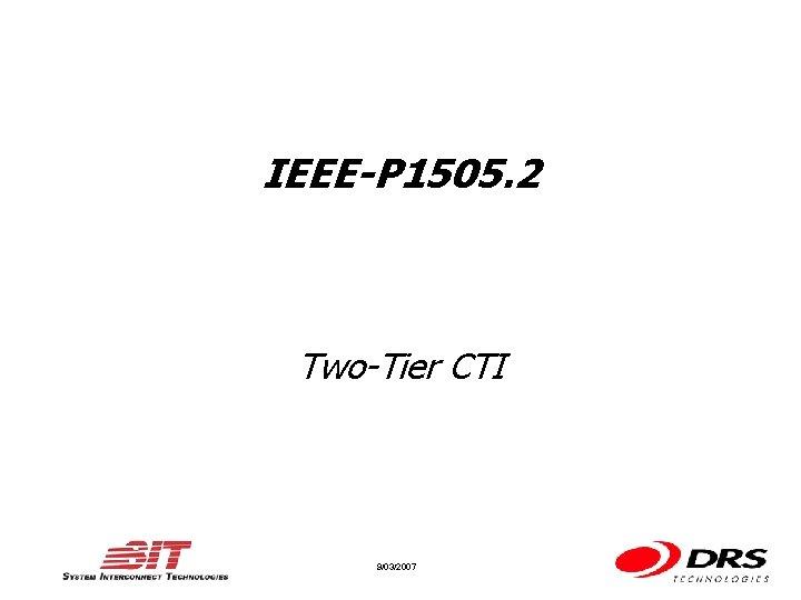 IEEE-P 1505. 2 Two-Tier CTI 9/03/2007