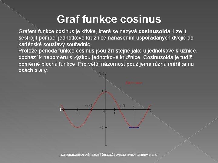 Graf funkce cosinus Grafem funkce cosinus je křivka, která se nazývá cosinusoida. Lze jí