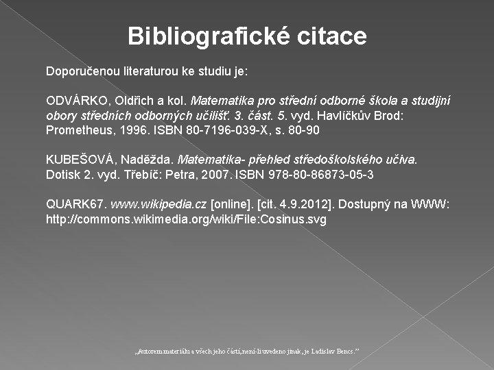 Bibliografické citace Doporučenou literaturou ke studiu je: ODVÁRKO, Oldřich a kol. Matematika pro střední