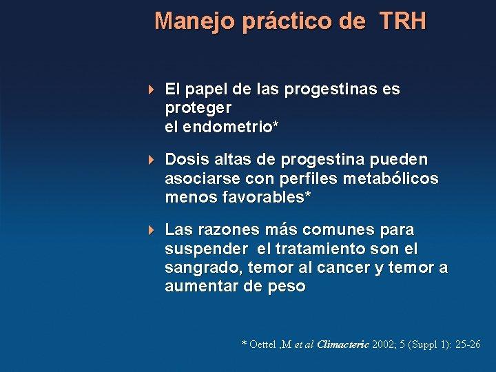 Manejo práctico de TRH 4 El papel de las progestinas es proteger el endometrio*