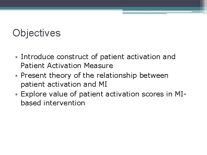 Objectives • Introduce construct of patient activation and Patient Activation Measure • Present theory
