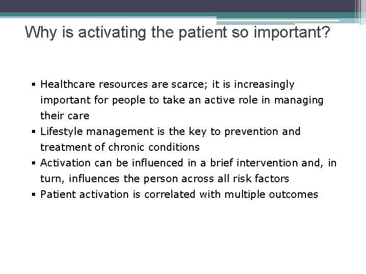 Why is activating the patient so important? § Healthcare resources are scarce; it is
