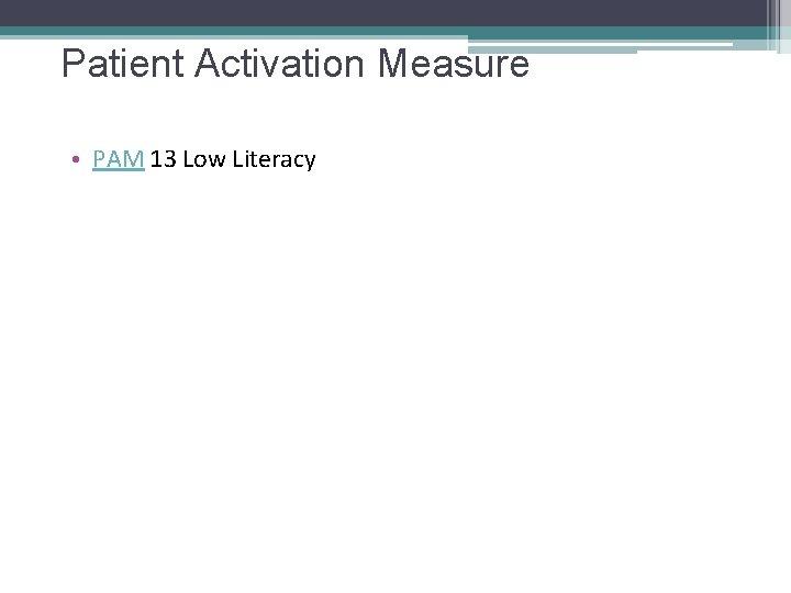 Patient Activation Measure • PAM 13 Low Literacy