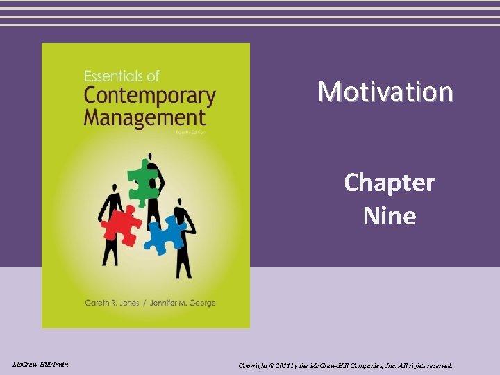 Motivation Chapter Nine Mc. Graw-Hill/Irwin Copyright © 2011 by the Mc. Graw-Hill Companies, Inc.