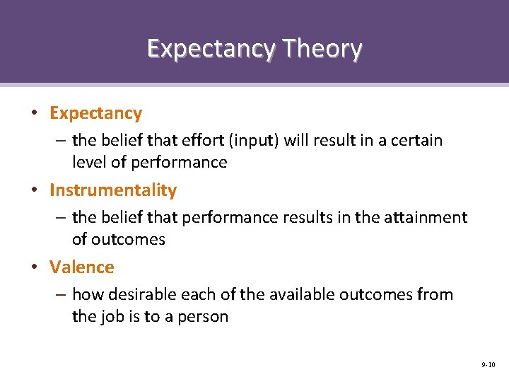 Expectancy Theory • Expectancy – the belief that effort (input) will result in a