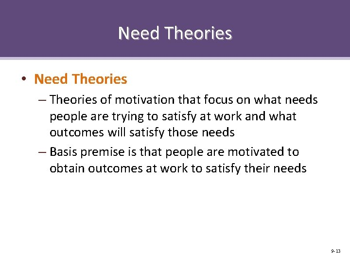 Need Theories • Need Theories – Theories of motivation that focus on what needs