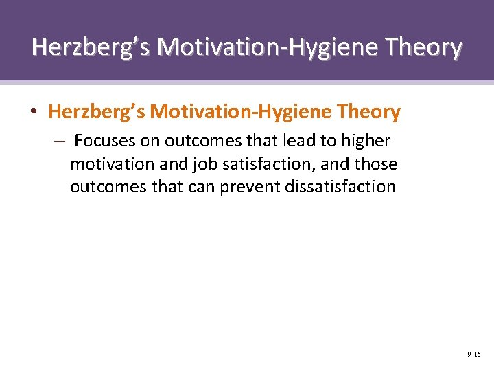 Herzberg's Motivation-Hygiene Theory • Herzberg's Motivation-Hygiene Theory – Focuses on outcomes that lead to