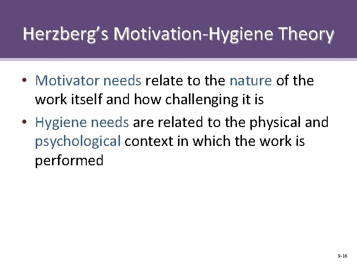 Herzberg's Motivation-Hygiene Theory • Motivator needs relate to the nature of the work itself
