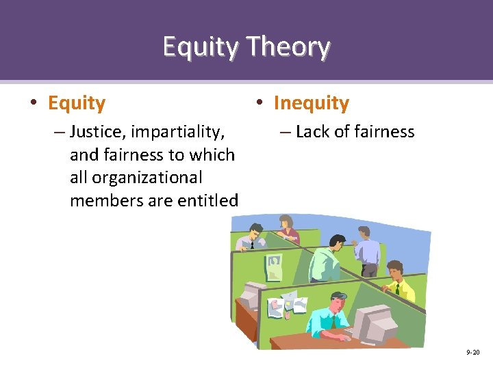 Equity Theory • Equity – Justice, impartiality, and fairness to which all organizational members