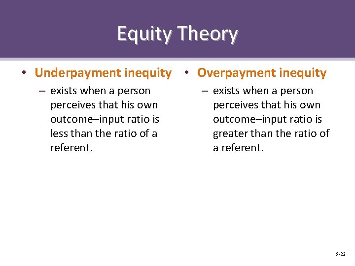 Equity Theory • Underpayment inequity • Overpayment inequity – exists when a person perceives
