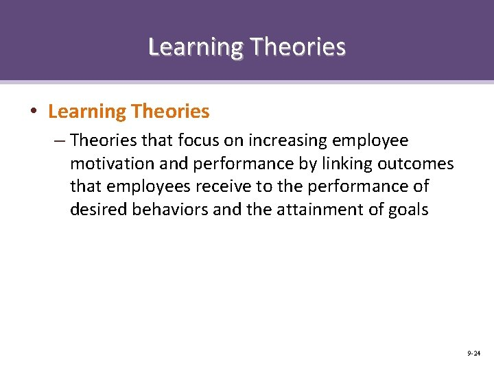 Learning Theories • Learning Theories – Theories that focus on increasing employee motivation and