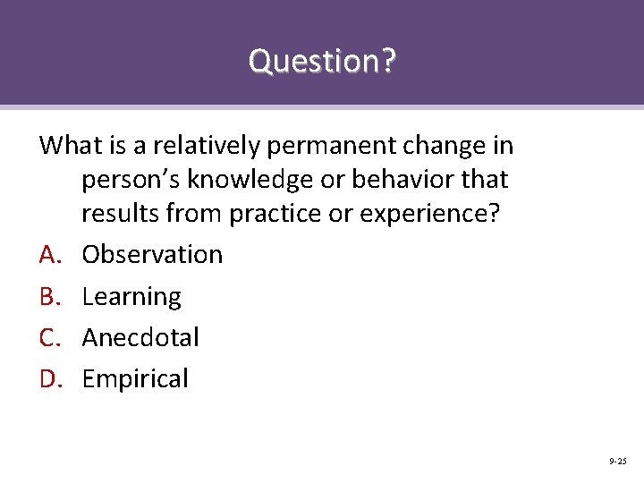 Question? What is a relatively permanent change in person's knowledge or behavior that results