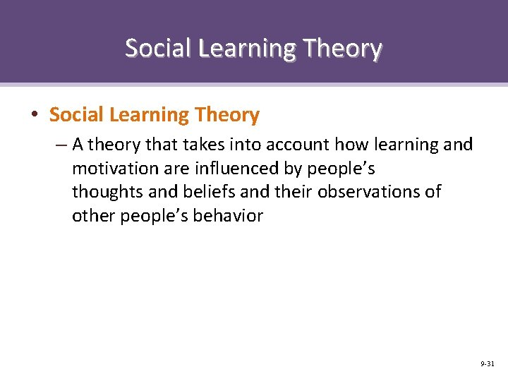 Social Learning Theory • Social Learning Theory – A theory that takes into account