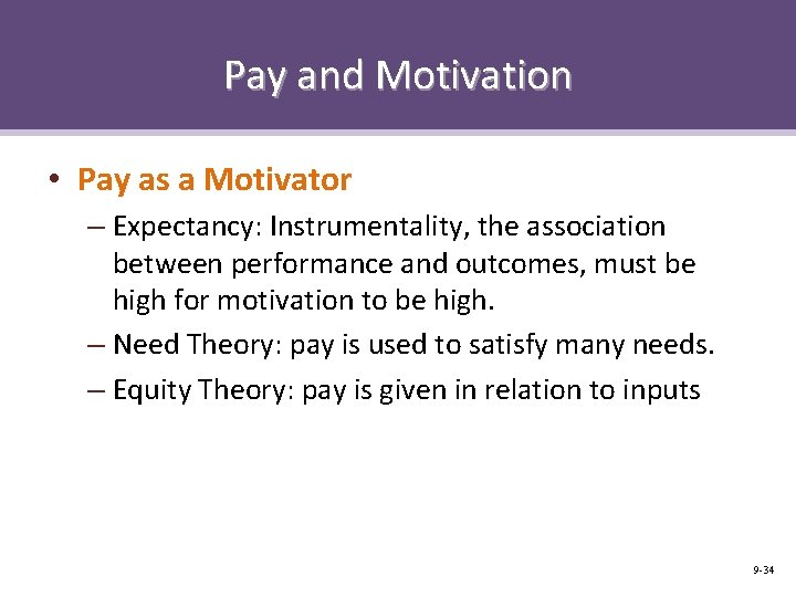 Pay and Motivation • Pay as a Motivator – Expectancy: Instrumentality, the association between