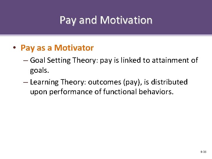 Pay and Motivation • Pay as a Motivator – Goal Setting Theory: pay is
