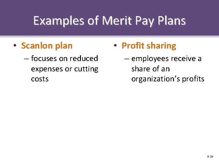 Examples of Merit Pay Plans • Scanlon plan – focuses on reduced expenses or
