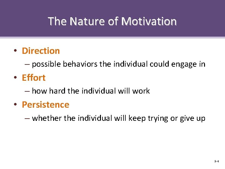 The Nature of Motivation • Direction – possible behaviors the individual could engage in