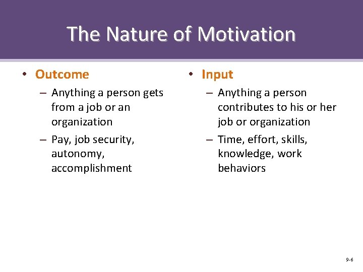 The Nature of Motivation • Outcome – Anything a person gets from a job