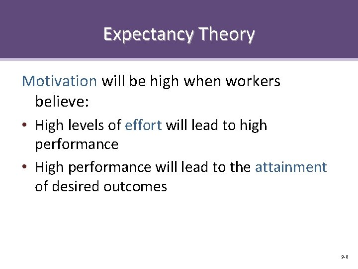Expectancy Theory Motivation will be high when workers believe: • High levels of effort
