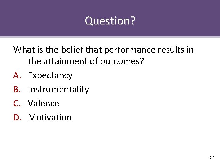 Question? What is the belief that performance results in the attainment of outcomes? A.