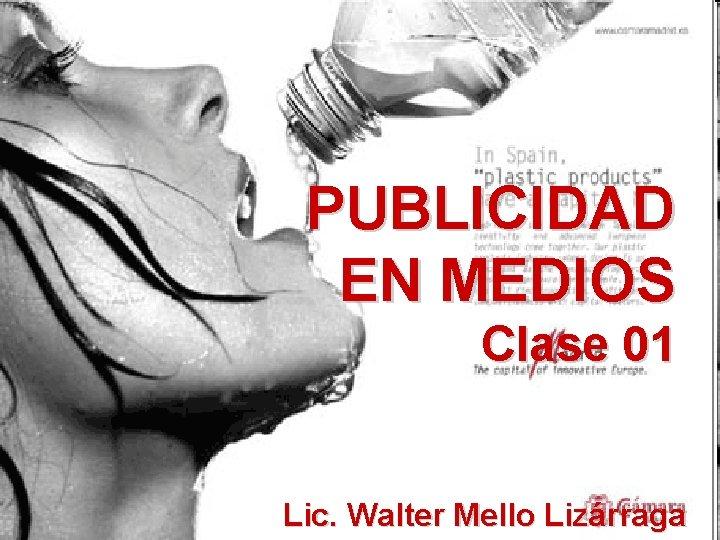 PUBLICIDAD EN MEDIOS Clase 01 Lic. Walter Mello Lizárraga