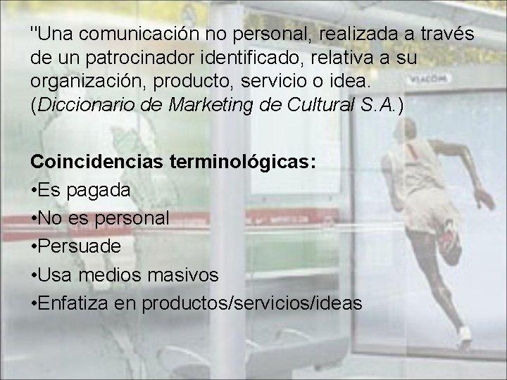 """""""Una comunicación no personal, realizada a través de un patrocinador identificado, relativa a su"""