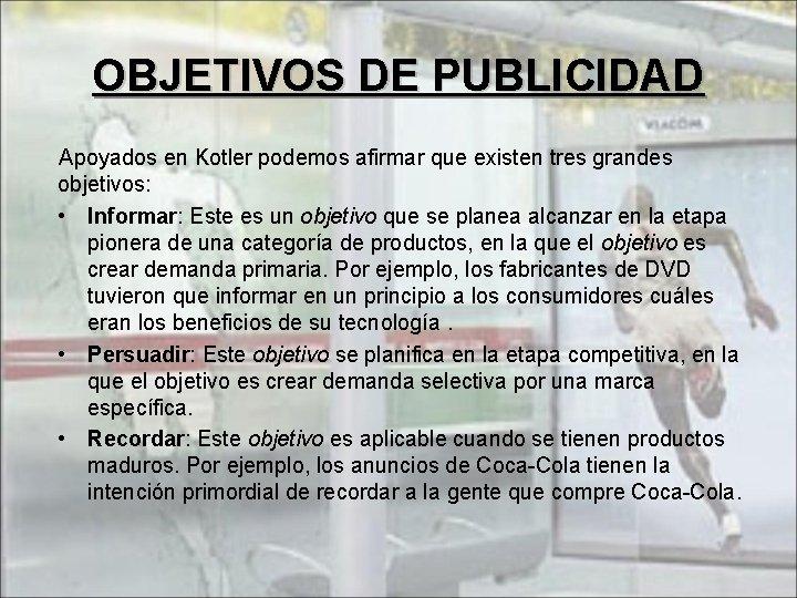 OBJETIVOS DE PUBLICIDAD Apoyados en Kotler podemos afirmar que existen tres grandes objetivos: •